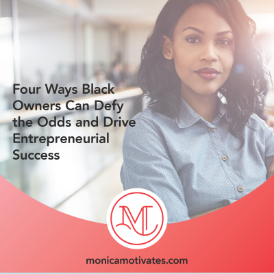 Four Ways Black Owners Can Defy the Odds and Drive Entrepreneurial Success