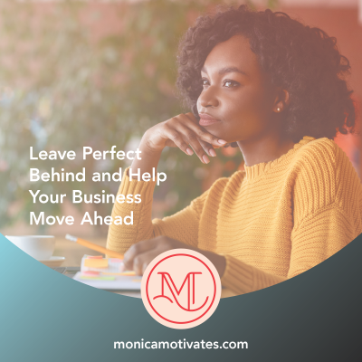 Leave Perfect Behind and Help Your Business Move Ahead