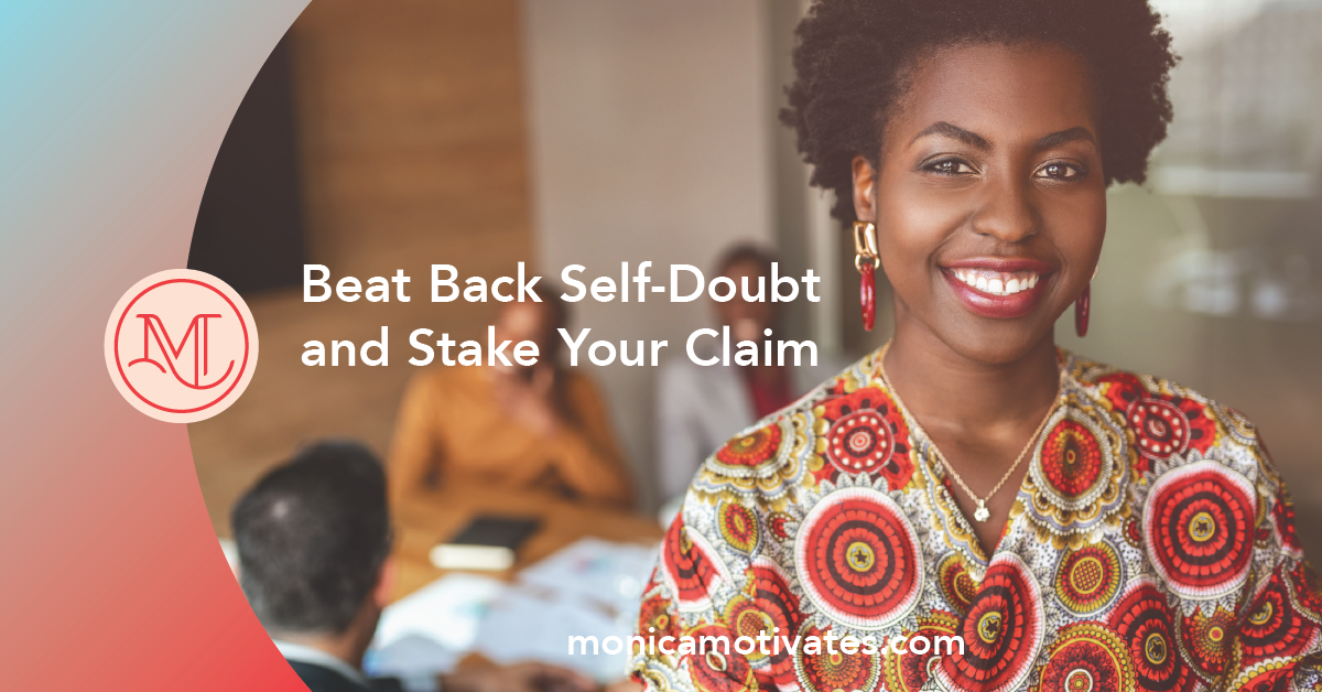 Beat Back Self-Doubt and Stake Your Claim