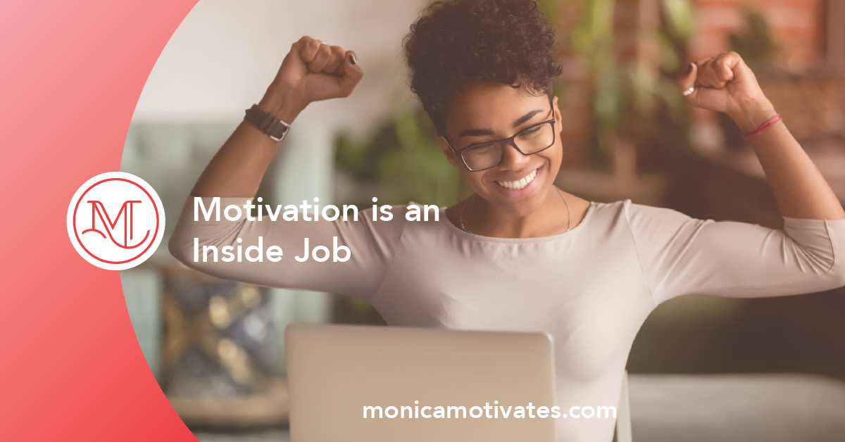 Motivation is an Inside Job