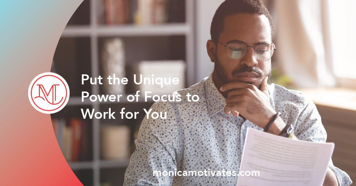 Put the Unique Power of Focus to Work for You