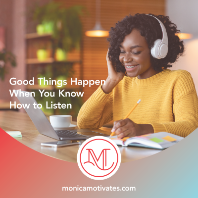 Good Things Happen When You Know How to Listen