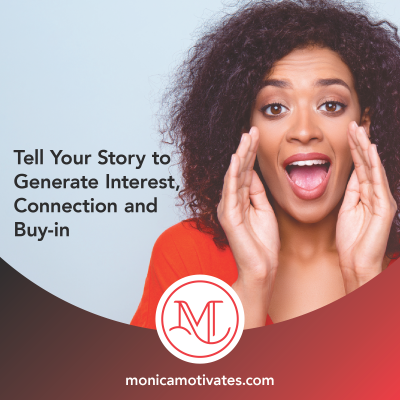 Tell Your Story to Generate Interest, Connection and Buy-in