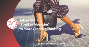 Take a Step (Stroll or Meander) to More Creative Thinking