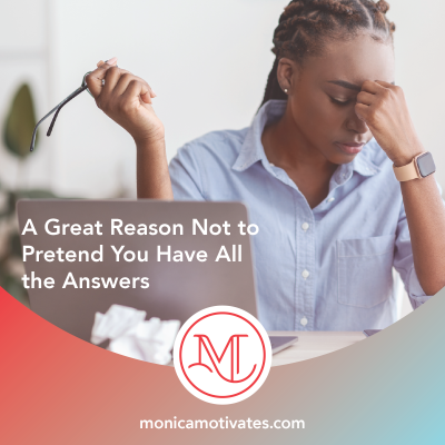 A Great Reason Not to Pretend You Have All the Answers