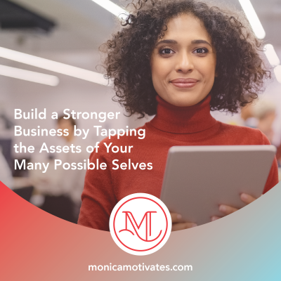 Build a Stronger Business by Tapping the Assets of Your Many Possible Selves